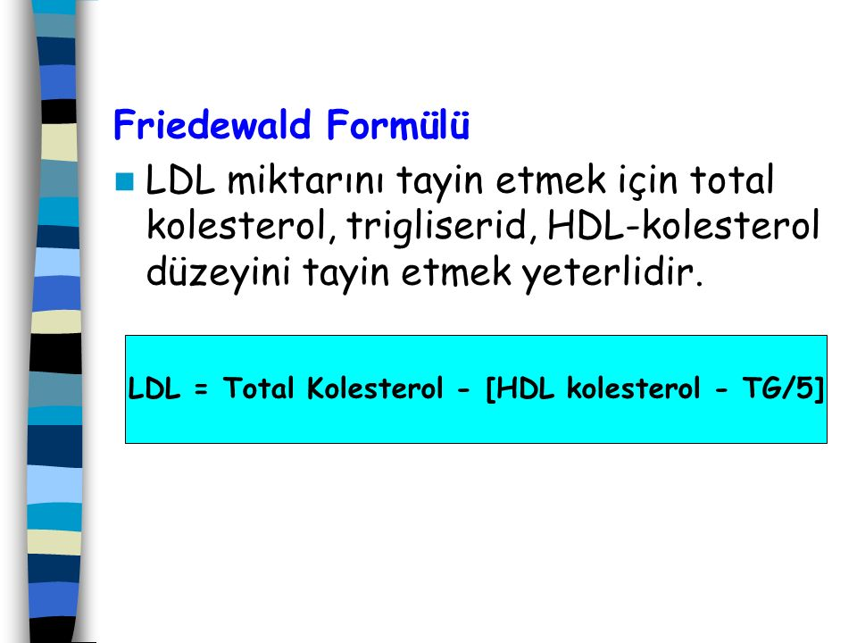 LDL = Total Kolesterol - [HDL kolesterol - TG/5]